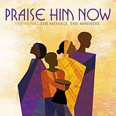 Praise Him Now by Various Artists