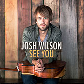 See You by Josh Wilson