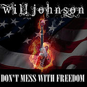Don't Mess With Freedom by Will Johnson