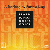 Learning to Hear God's Voice by Patricia King