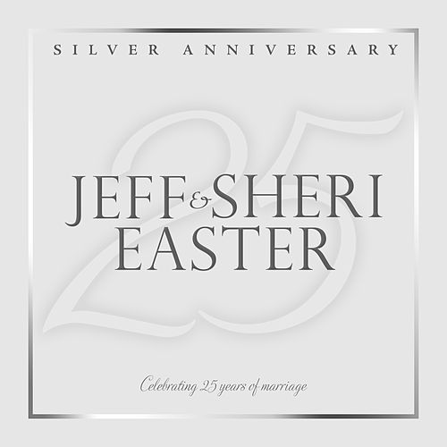 Silver Anniversary by Jeff and Sheri Easter