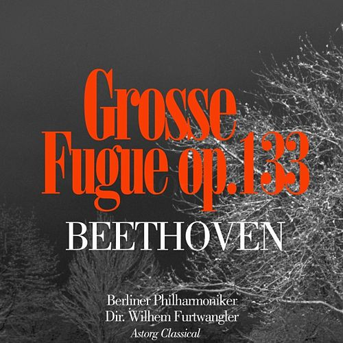 Beethoven : Grosse Fuge In B Flat Major, Op. 133 by Berliner Philharmoniker