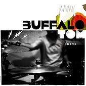 Skins by Buffalo Tom