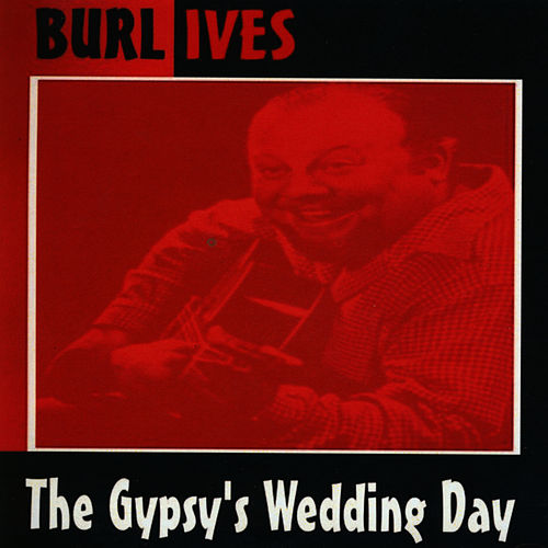 The Gypsy's Wedding Day by Burl Ives