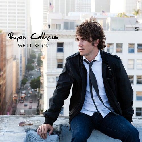 We'll Be Ok by Ryan Calhoun