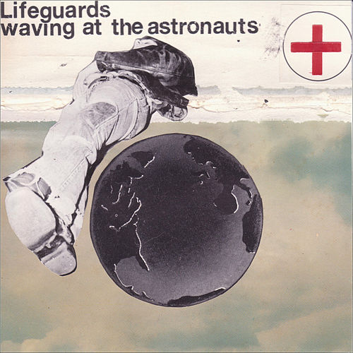 Waving At The Astronauts by The Lifeguards