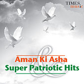 Aman Ki Asha & Super Patrotic Hits by Various Artists