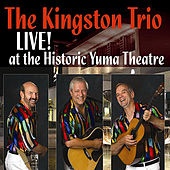 The Kingston Trio Live At The Historic Yuma Theatre by The Kingston Trio