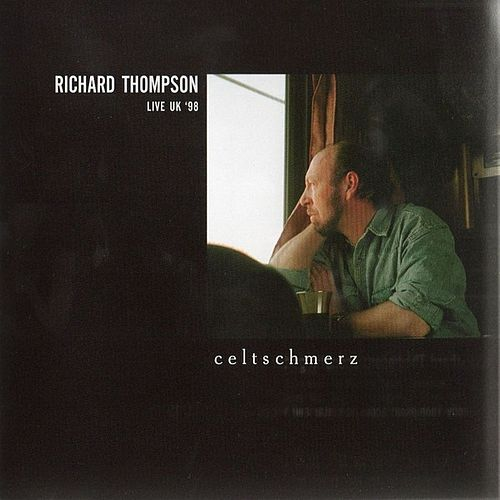 Celtschmerz: Live UK '98 by Richard Thompson