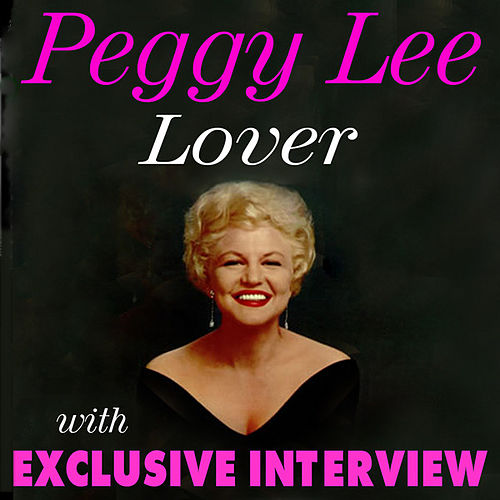 Lover (with Exclusive Interview) by Peggy Lee