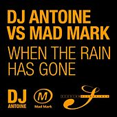 When The Rain Has Gone by DJ Antoine