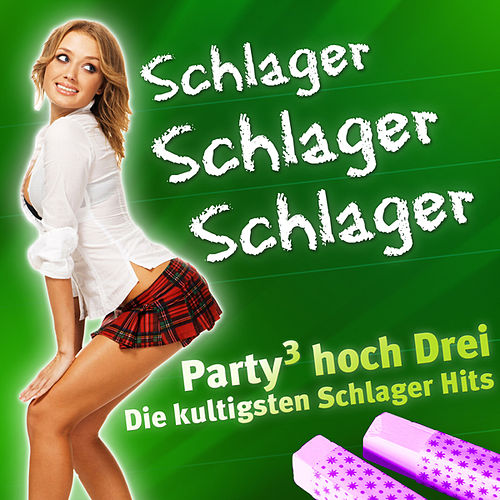 SCHLAGER SCHLAGER SCHLAGER - Party hoch Drei - Die kultigsten Schlager Hits by Various Artists