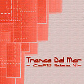 Trance Del Mar - Cafe Ibiza 7 by Various Artists