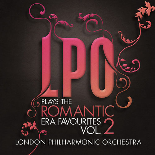 LPO plays the Romantic Era Favourites Vol. 2 by Various Artists