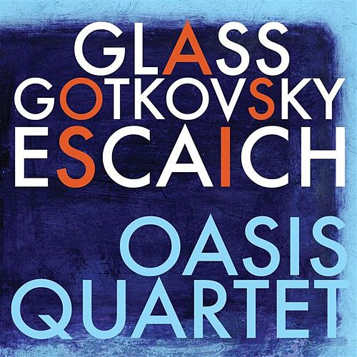 Glass, Escaich & Gotkovsky: Oasis Quartet by Oasis Quartet