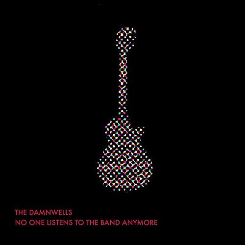 No One Listens To The Band Anymore by The Damnwells