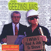 I Wish I Had A Job To Shove by The Geezinslaws