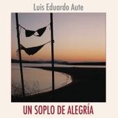 Un Soplo De Alegria by Luis Eduardo Aute