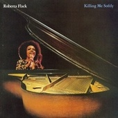 Killing Me Softly by Roberta Flack