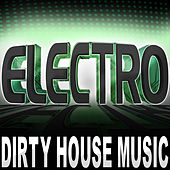 Electro (Dirty House Music) by Various Artists