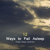 12 Ways to Fall Asleep - Deep Sleep Systhem and Natural Sleep Aid With Sleep Music, Nature Sounds, Natural White Noise and Sounds of Nature by Soothing Music for Sleep Academy