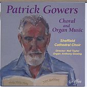 Patrick Gowers: Choral & Organ Music by Various Artists