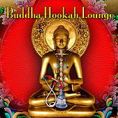 Buddha Hookah Lounge by Various Artists