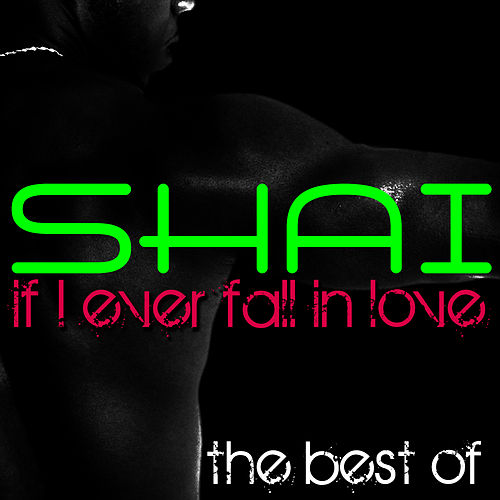If I Ever Fall In Love - The Best Of by Shai