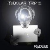 Tubolar Tripp by Redub!