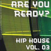 Are You Ready? - Hip House Vol. 03 by Various Artists