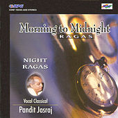 Morning To Midnight Ragas-Pt. Yasraj-Vocal Classic by Pandit Jasraj