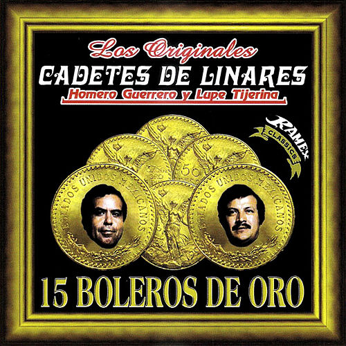 15 Boleros De Oro by Los Cadetes De Linares Homero Guerrero Y Lupe Tijerina