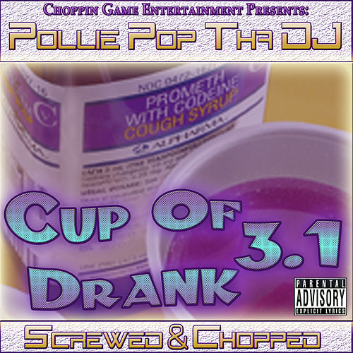 Cup Of Drank 3.1 (Screwed & Chopped) by Pollie Pop