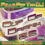Cup Of Drank 3.5 (Screwed & Chopped) by Pollie Pop