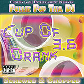 Cup Of Drank 3.6 (Screwed & Chopped) by Pollie Pop