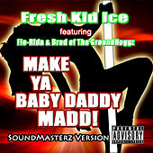 Make Ya Baby Daddy Madd (SoundMasterz Version) by Fresh Kid Ice