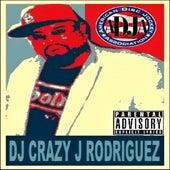 DJ Crazy J Rodriguez by DJ Crazy J Rodriguez