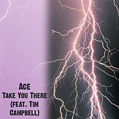 Take You There (feat. Tim Campbell) by Ace