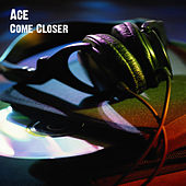 Come Closer by Ace