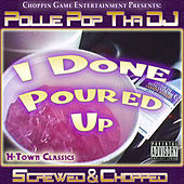I Done Poured Up - H-Town Classics (Screwed & Chopped) by Pollie Pop