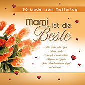 Mami ist die Beste - 20 Lieder zum Muttertag by Various Artists