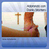 Adorando Con Danilo Montero by The Worship Band