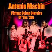 Vintage Cuban Classics Of The '30s by Antonio Machin
