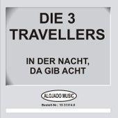 In der Nacht, da gib acht.. by Die 3 Travellers