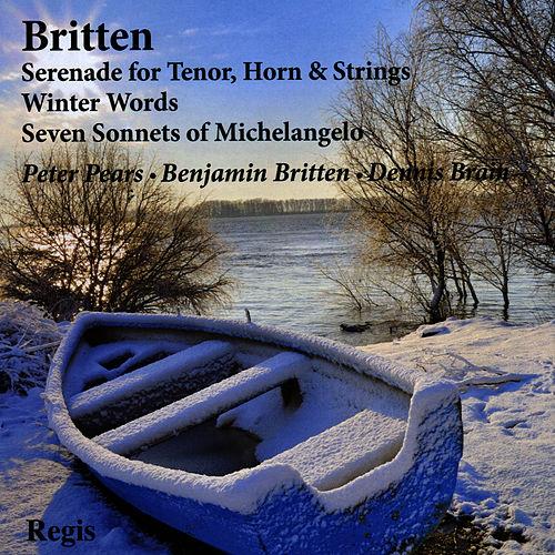 Britten: Serenade for Tenor, Horn & Strings, Winter Words, Seven Sonnets of Michelangelo by Peter Pears