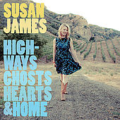 Highways, Ghosts, Hearts & Home by Susan James
