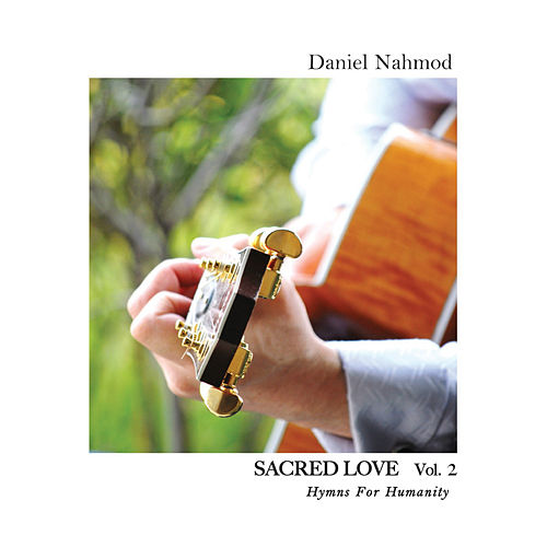 Sacred Love 2: Hymns For Humanity by Daniel Nahmod