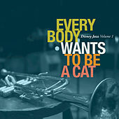 Disney Jazz Volume I: Everybody Wants To Be A Cat by Various Artists
