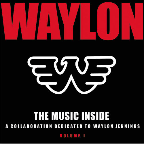 The Music Inside - A Collaboration Dedicated to Waylon Jennings Vol I by Various Artists
