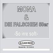 So irre soft by Mona & die falschen 50er